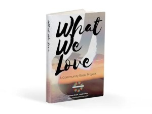 Image of Book What We Love a Community Book Project