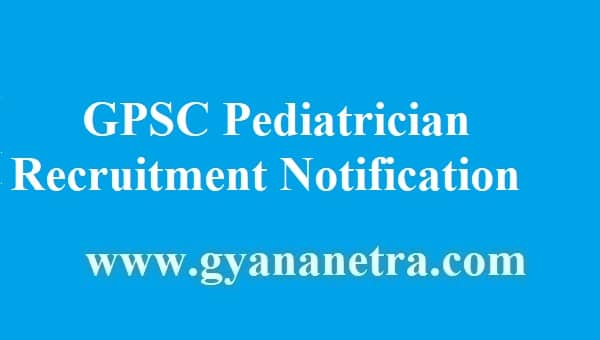 GPSC Pediatrician Recruitment 2018 Notification