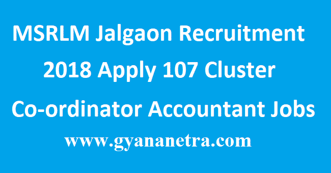 MSRLM Jalgaon Recruitment 2018 Apply 107 Cluster Co-ordinator Accountant Jobs: MSRLM Jalgaon Recruitment 2018 UMED MSRLM Recruitment 2018 Education Qualification: Age Limit: Application Fee: Selection Process: Pay Scale: How to Apply Important Dates: Important Links: Official Notification: Click Here