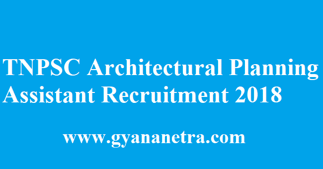 TNPSC Architectural Planning Assistant Recruitment 2018 Notification
