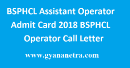 BSPHCL Assistant Operator Admit Card 2018