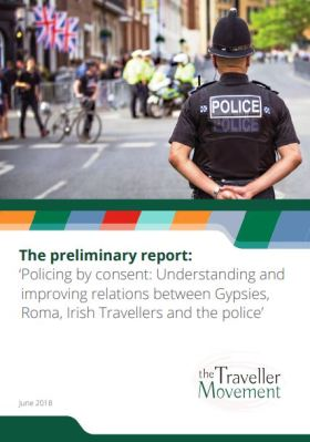 thumbnail of report cover for 'The preliminary report: Policing by consent: Understanding and improving relations between Gypsies, Roma, Irish Travellers and the police'