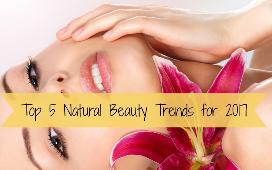 Top-5-Natural-Beauty-Trends-2017
