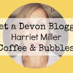 Meet a Devon Blogger – Harriet from Coffee & Bubbles