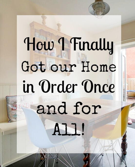 How I Finally Got our Home in Order Once and for All!