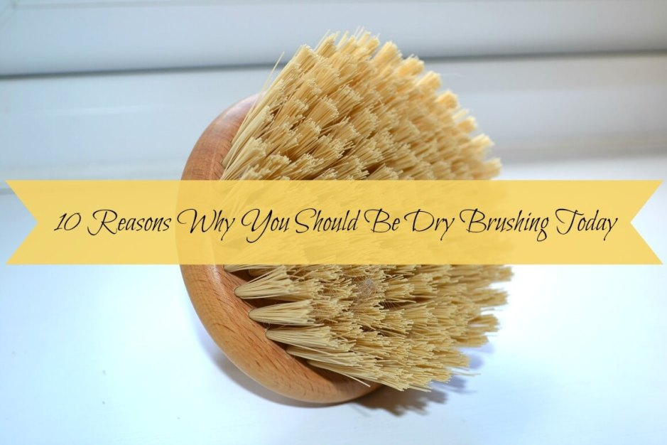 10 Reasons Why You Should Be Dry Brushing Today