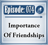 074: Importance of Friendships