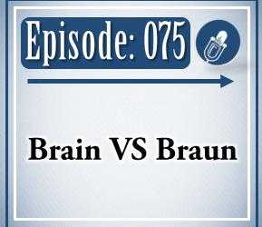 075: Brain vs Braun
