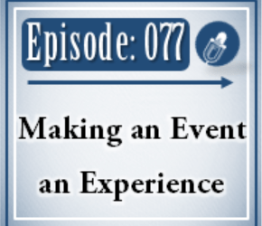 077: Making an Event and Experience