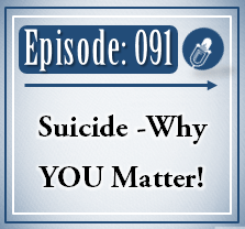 091: Suicide – Why You Matter!