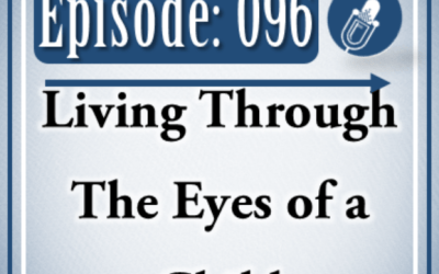 096: Living Through The Eyes of a Child