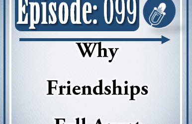 099: Why Friendships Fall Apart