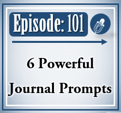 101: 6 Powerful Journal Prompts