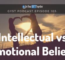103: Emotional vs Intellectual Beliefs