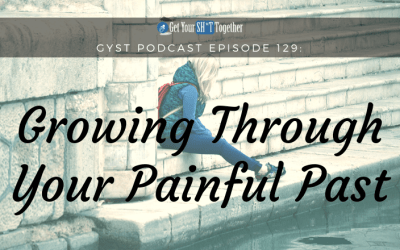 129: Growing Through Your Painful Past