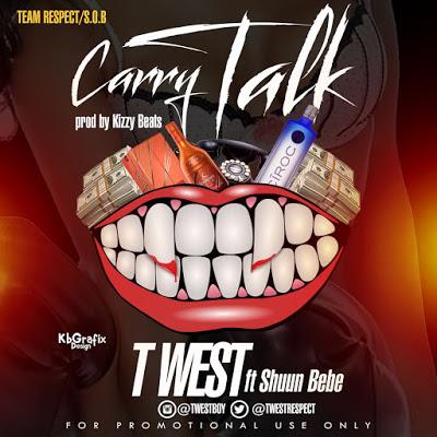 DOWNLOAD MP3: T-West Ft Shuun bebe – Carry Talk