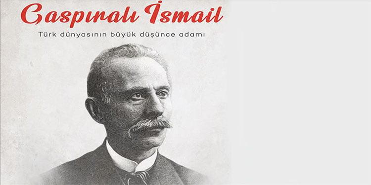Türk dünyasının büyük düşünce adamı: Gaspıralı İsmail