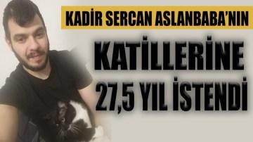 Kadir'in katillerine 27,5 yıl istendi