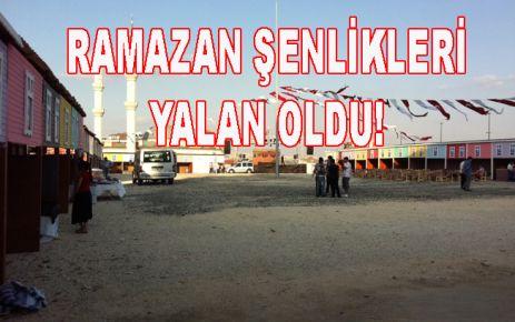 RAMAZAN ŞENLİKLERİ YALAN OLDU!