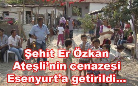 ŞEHİT ER ÖZKAN ATEŞLİ ESENYURT'TA OTURUYORDU