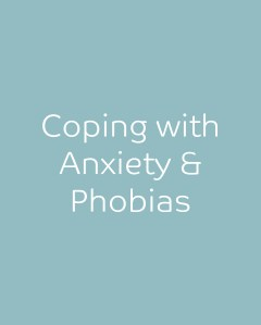 Coping with Anxiety & Phobias