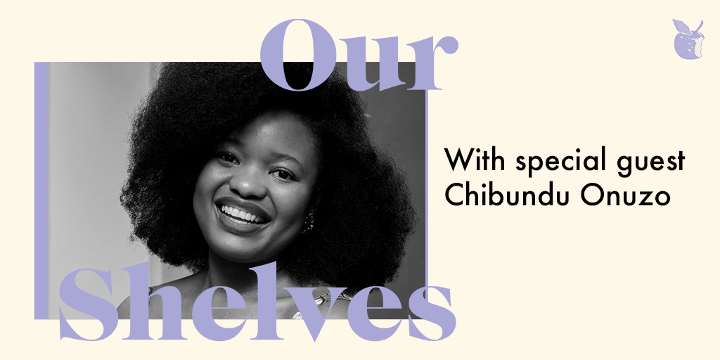 OurShelves with Chibundu Onuzo