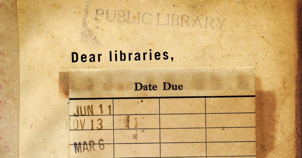 Dear Libraries