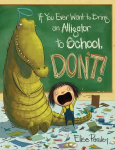 If You Ever Want to Bring an Alligator to School, Don't! cover