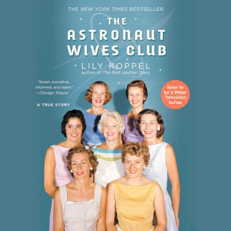 The Astronaut Wives Club by Lily Koppel Hachette Book Group