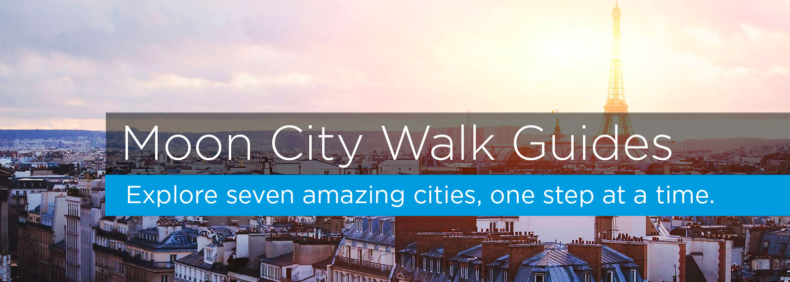 Moon City Walks Guides - Explore seven amazing cities, one step at a time.