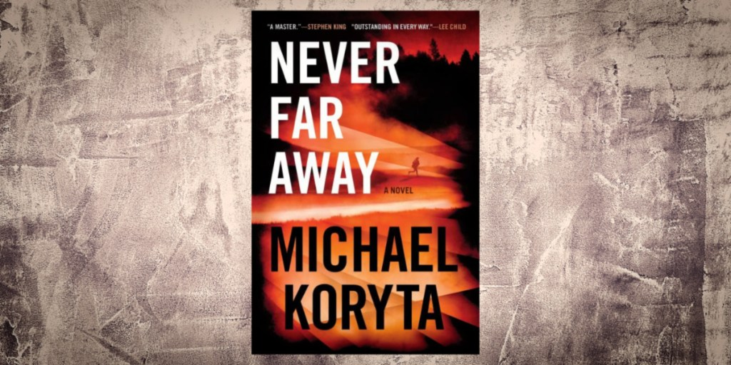 Featured Imaged Never Far Away Excerpt Michael Koryta_NovelSuspects