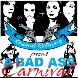 Renegade Rollergirls present A Bad Ass Carnival