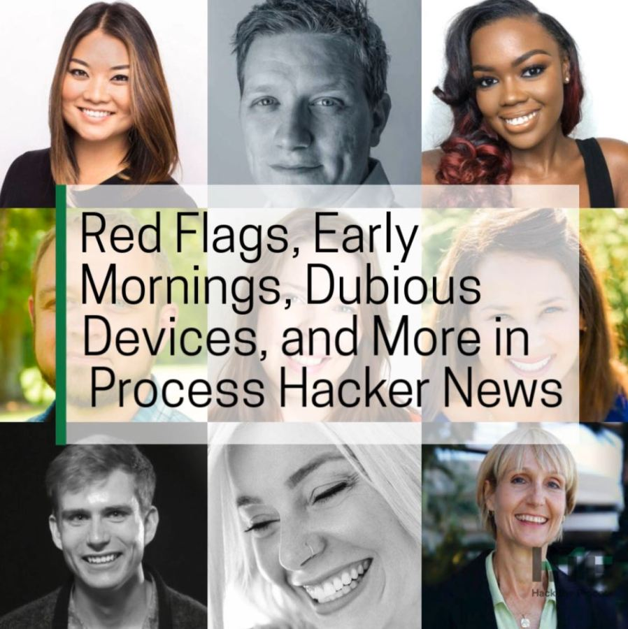 Red Flags, Early Mornings, Dubious Devices, and More in Process Hacker News