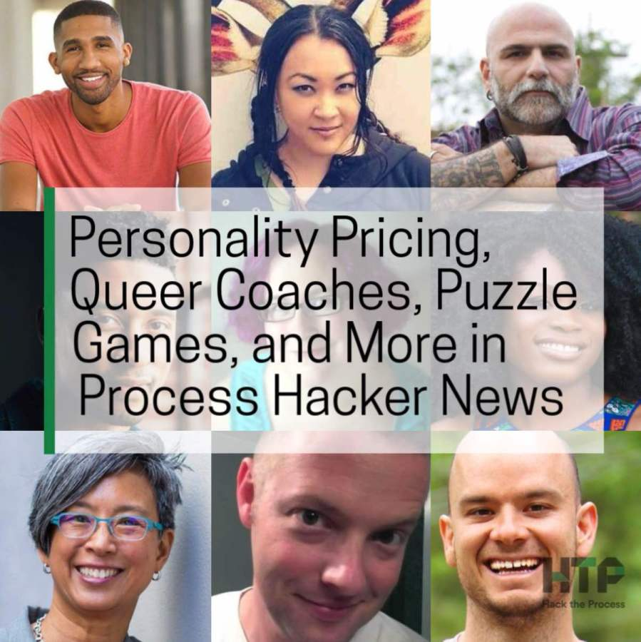 Personality Pricing, Queer Coaches, Puzzle Games, and More in Process Hacker News