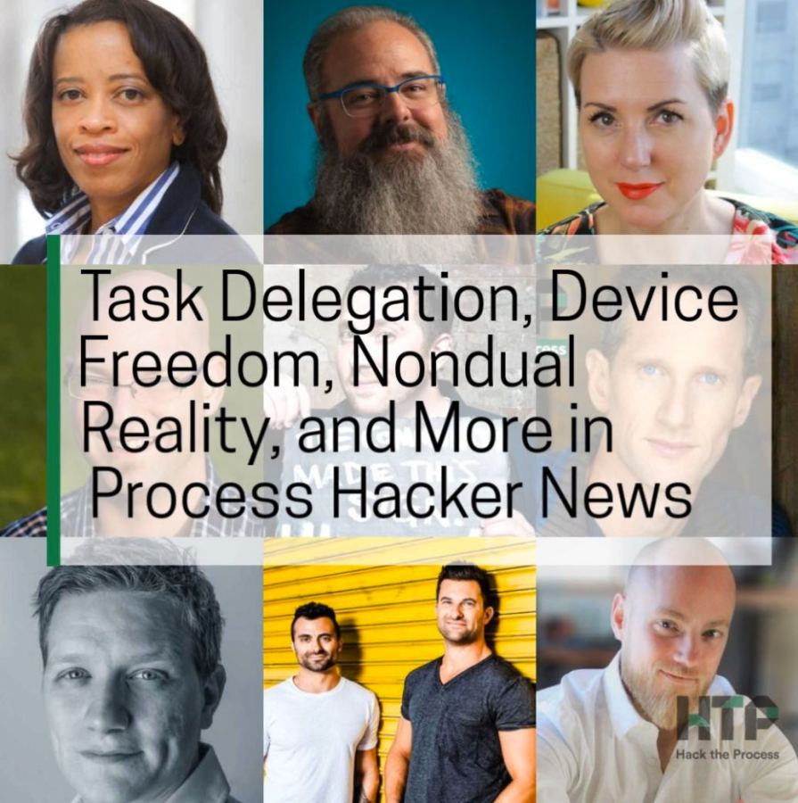 Task Delegation, Device Freedom, Nondual Reality, and More in Process Hacker News