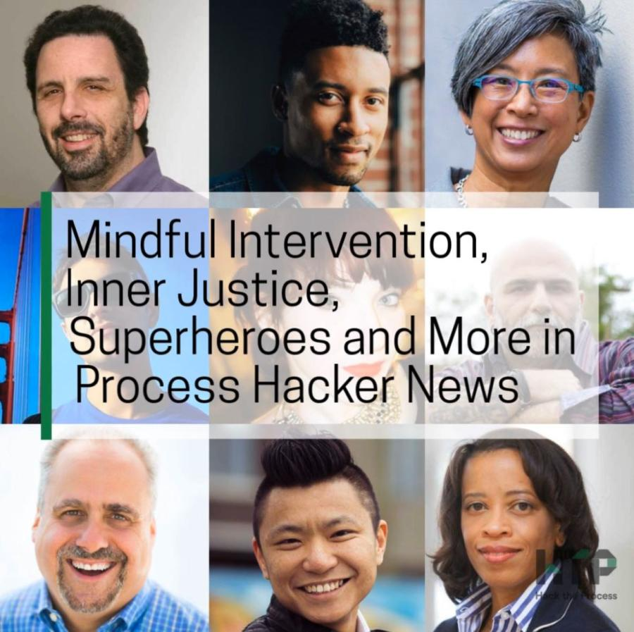 Mindful Intervention, Inner Justice, Superheroes, and More in Process Hacker News