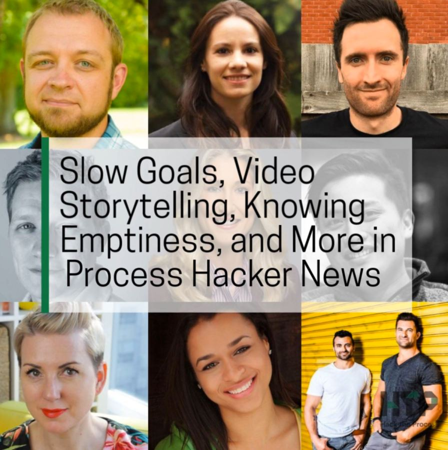 Slow Goals, Video Storytelling, Knowing Emptiness, and More in Process Hacker News