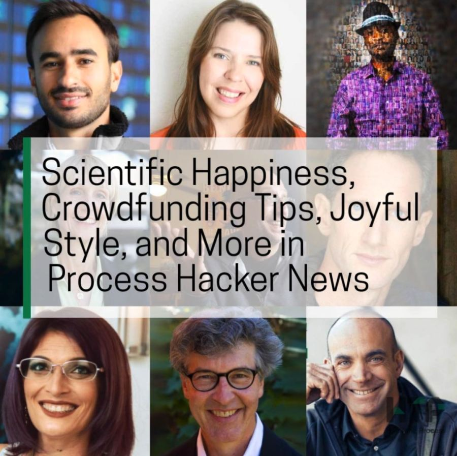 Scientific Happiness, Crowdfunding Tips, Joyful Style, and More in Process Hacker News