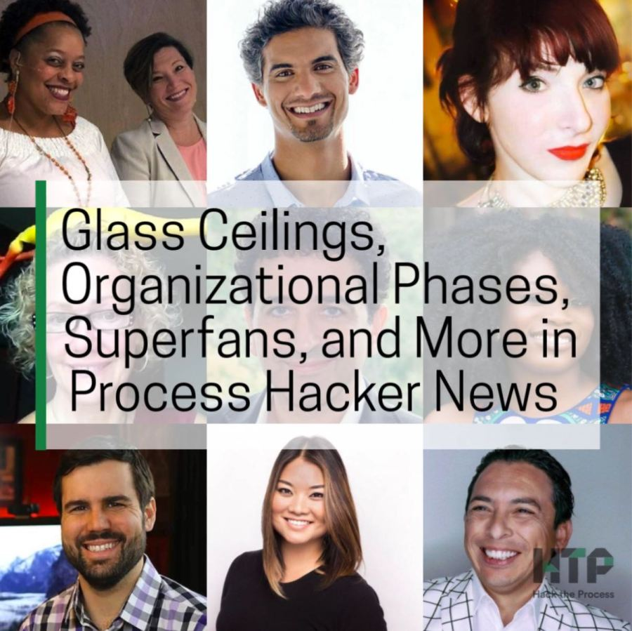 Glass Ceilings, Organizational Phases, Superfans, and More in Process Hacker News