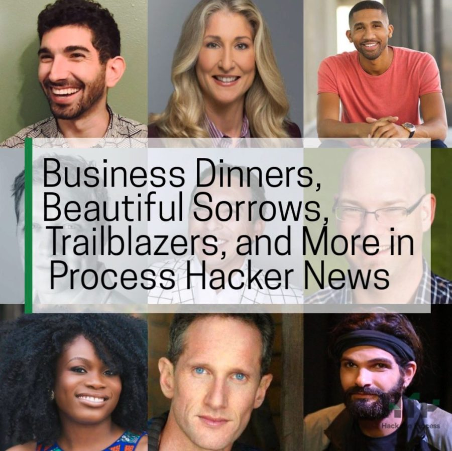 Business Dinners, Beautiful Sorrows, Trailblazers, and More in Process Hacker News