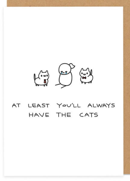 At least you'll always have the cats funny greeting card