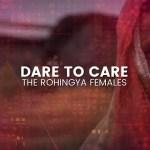 Dare to Care: The Rohingya Females [International Women's Day]