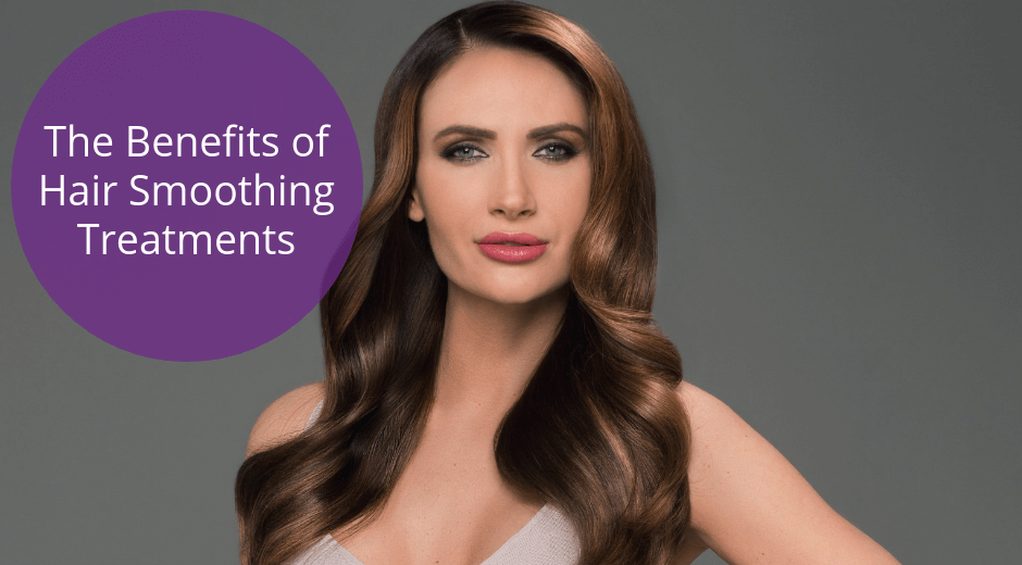 the benefits of hair smoothing treatment