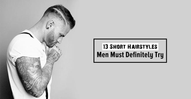 13 Short Hairstyles Men Must Definitely Try In 2018