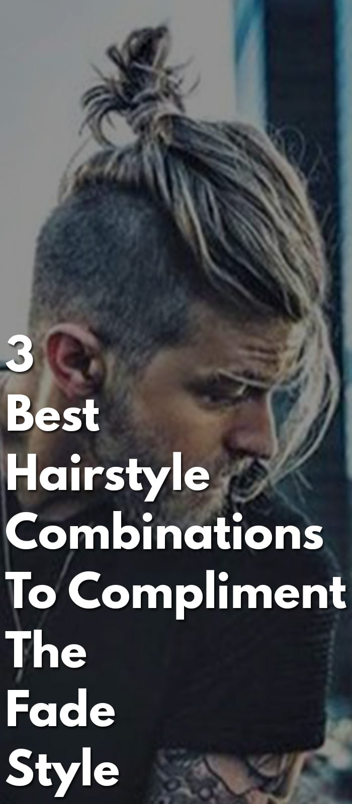 3-Best-Hairstyle-Combinations-To-Compliment-The-Fade-Style.