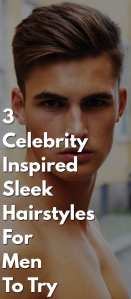 3-Celebrity-Inspired-Sleek-Hairstyles-For-Men-To-Try.