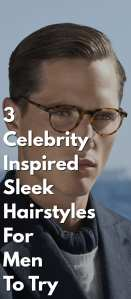 3-Celebrity-Inspired-Sleek-Hairstyles-For-Men-To-Try
