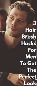 3-Hair-Brush-Hacks-For-Men-To-Get-The-Perfect-Look.