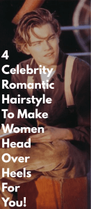 4-Celebrity-Romantic-Hairstyle-To-Make-Women-Head-Over-Heels-For-You!