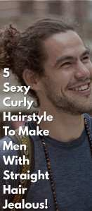 5-Sexy-Curly-Hairstyle-To-Make-Men-With-Straight-Hair-Jealous!.